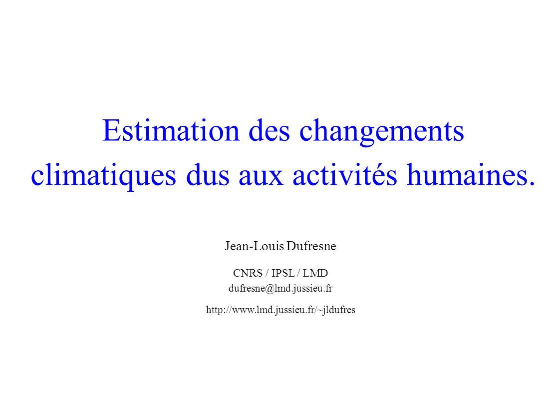 Estimation des changements climatiques dus aux activités humaines. Jean-Louis Dufresne CNRS / IPSL / LMD dufresne@lmd.jussieu.fr http://www.lmd.jussie