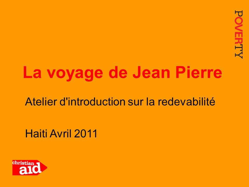 1 Atelier d'introduction sur la redevabilité Haiti Avril 2011 La voyage de Jean Pierre