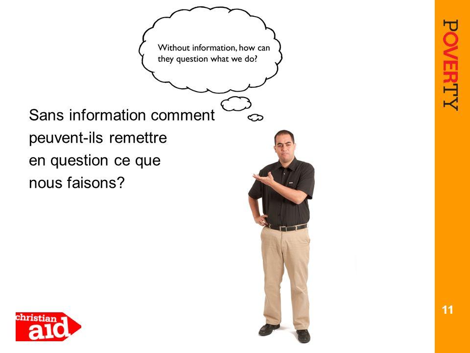 11 Sans information comment peuvent-ils remettre en question ce que nous faisons?