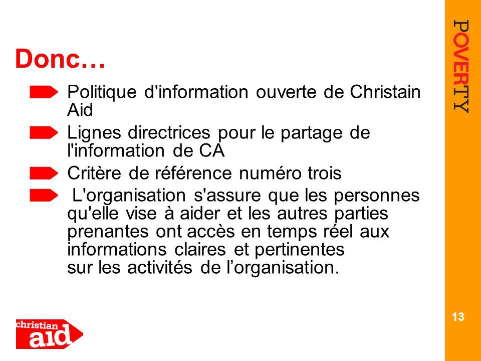 13 Donc… Politique d'information ouverte de Christain Aid Lignes directrices pour le partage de l'information de CA Critère de référence numéro trois