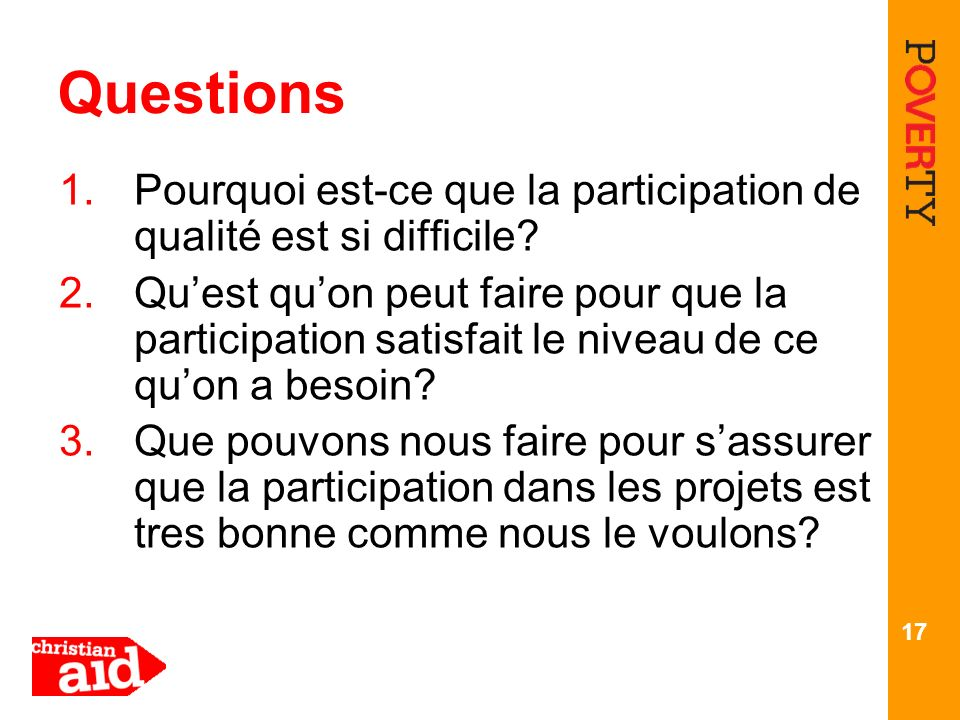 17 Questions 1.Pourquoi est-ce que la participation de qualité est si difficile? 2.Quest quon peut faire pour que la participation satisfait le niveau