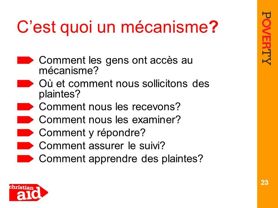 23 Cest quoi un mécanisme? Comment les gens ont accès au mécanisme? Où et comment nous sollicitons des plaintes? Comment nous les recevons? Comment no