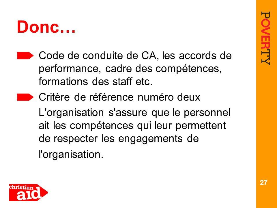 27 Donc… Code de conduite de CA, les accords de performance, cadre des compétences, formations des staff etc. Critère de référence numéro deux L'organ