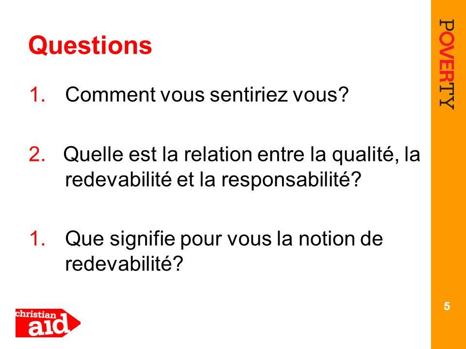 5 Questions 1.Comment vous sentiriez vous? 2. Quelle est la relation entre la qualité, la redevabilité et la responsabilité? 1.Que signifie pour vous