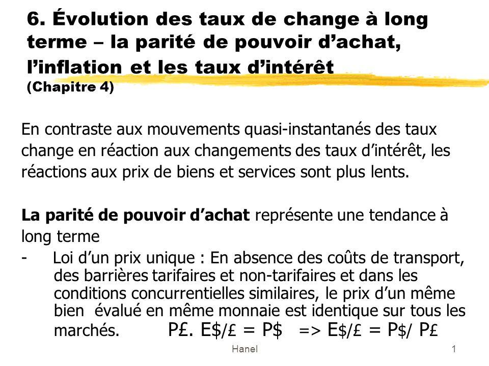Hanel1 6. Évolution des taux de change à long terme – la parité de pouvoir dachat, linflation et les taux dintérêt (Chapitre 4) En contraste aux mouve