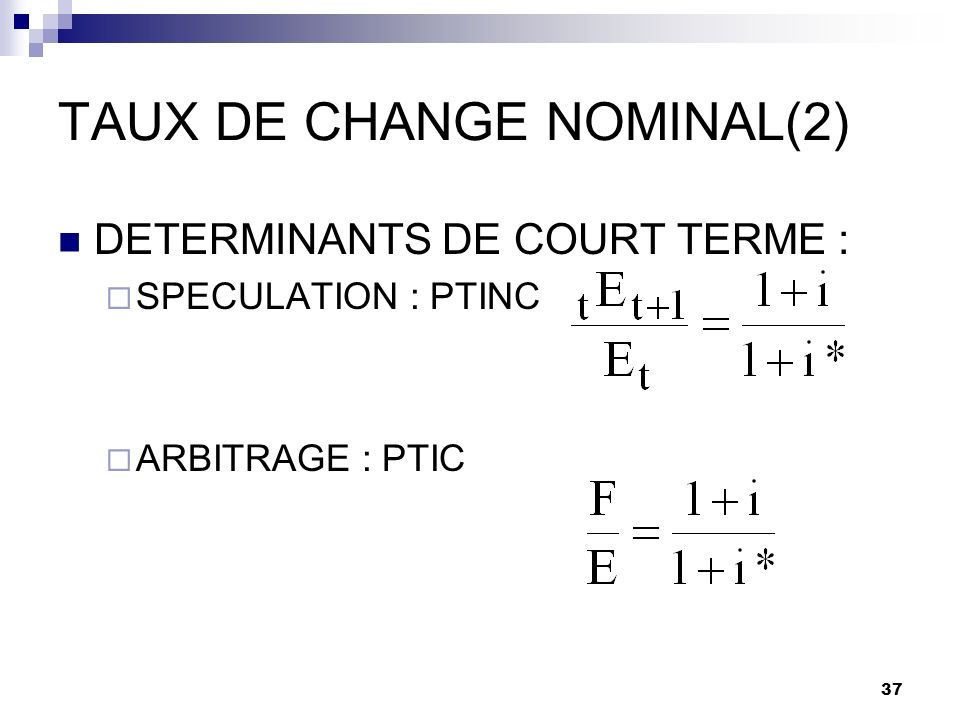 37 TAUX DE CHANGE NOMINAL(2) DETERMINANTS DE COURT TERME : SPECULATION : PTINC ARBITRAGE : PTIC