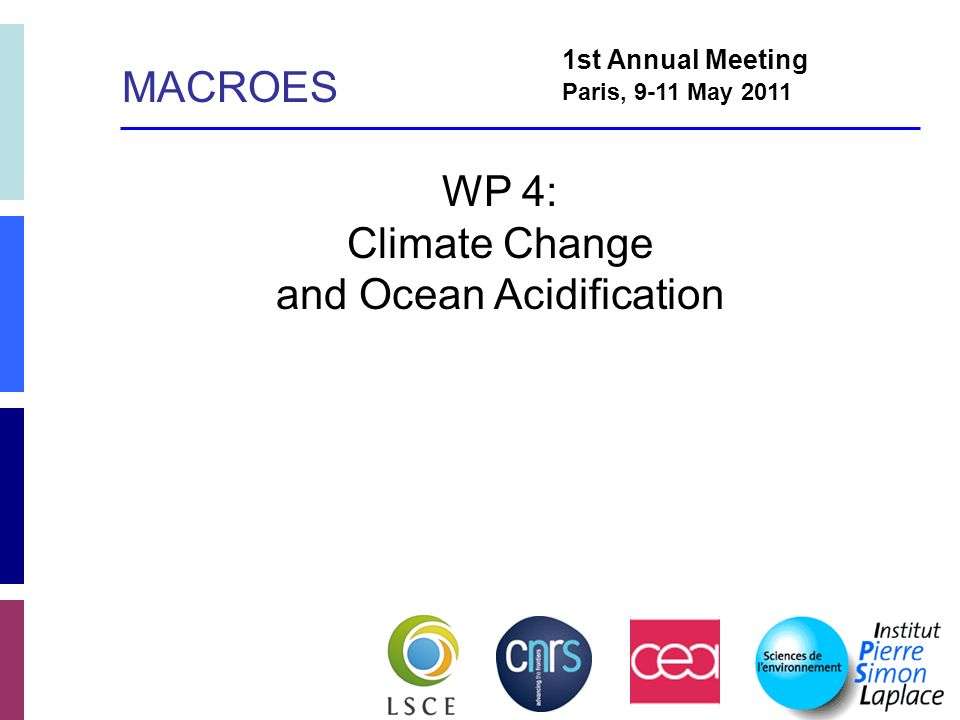 WP 4: Climate Change and Ocean Acidification 1st Annual Meeting Paris, 9-11 May 2011 MACROES