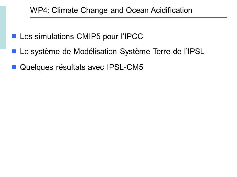 WP4: Climate Change and Ocean Acidification Les simulations CMIP5 pour lIPCC Le système de Modélisation Système Terre de lIPSL Quelques résultats avec IPSL-CM5