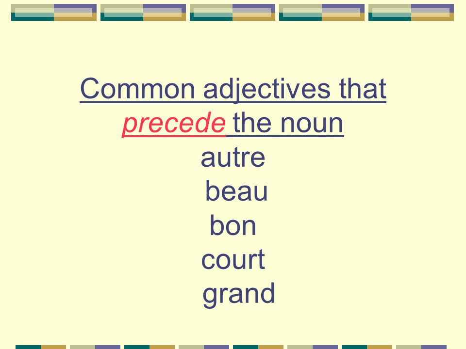 Common adjectives that precede the noun autre beau bon court grand