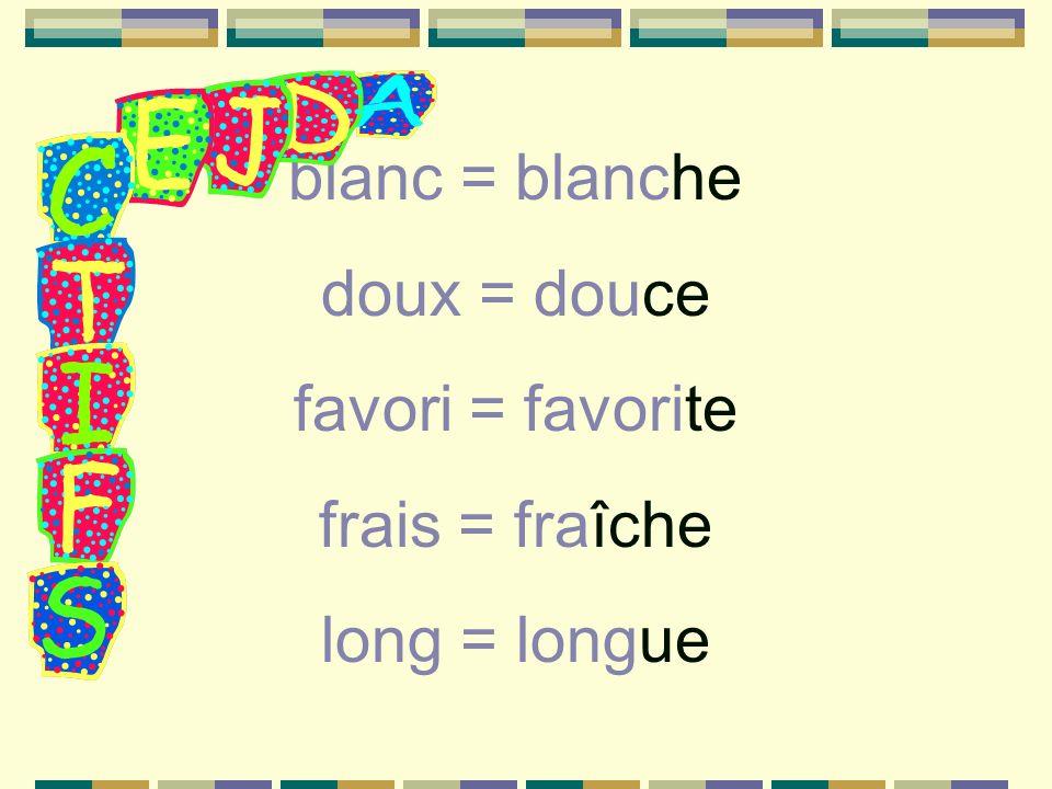 blanc = blanche doux = douce favori = favorite frais = fraîche long = longue