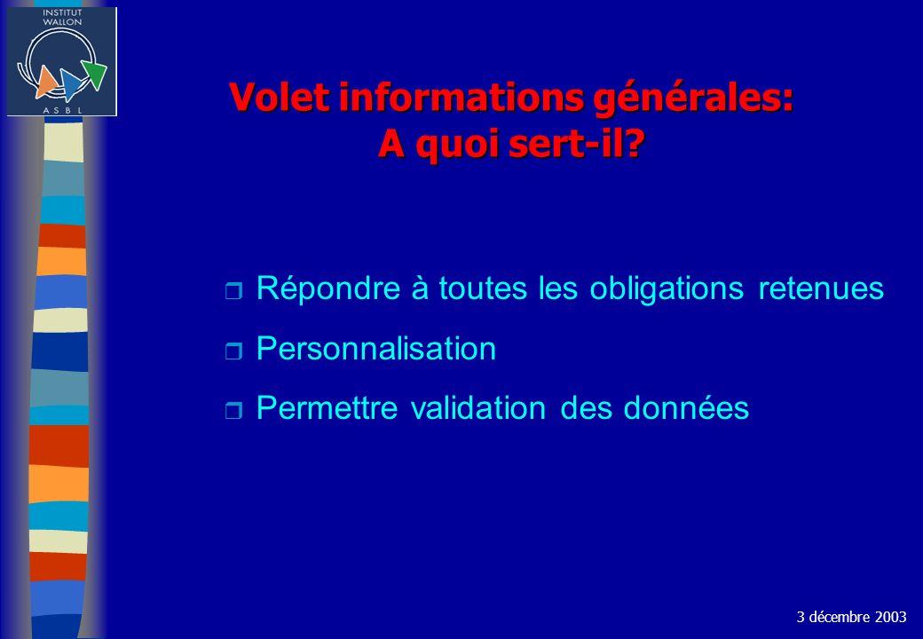 Volet informations générales: A quoi sert-il? r Répondre à toutes les obligations retenues r Personnalisation r Permettre validation des données 3 déc