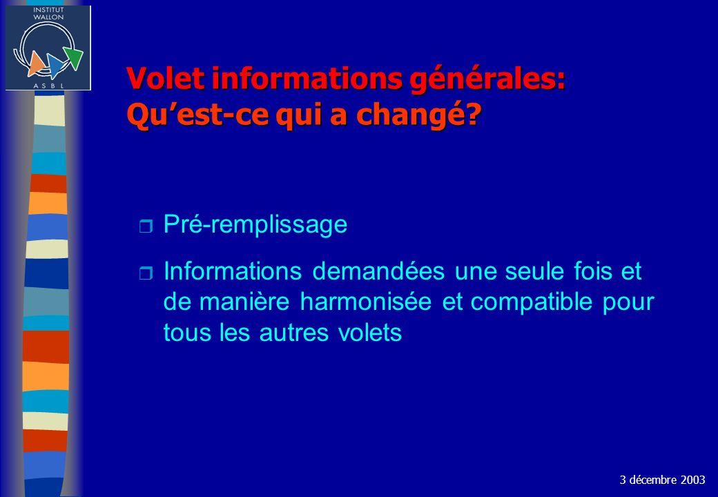 Volet informations générales: Quest-ce qui a changé? r Pré-remplissage r Informations demandées une seule fois et de manière harmonisée et compatible