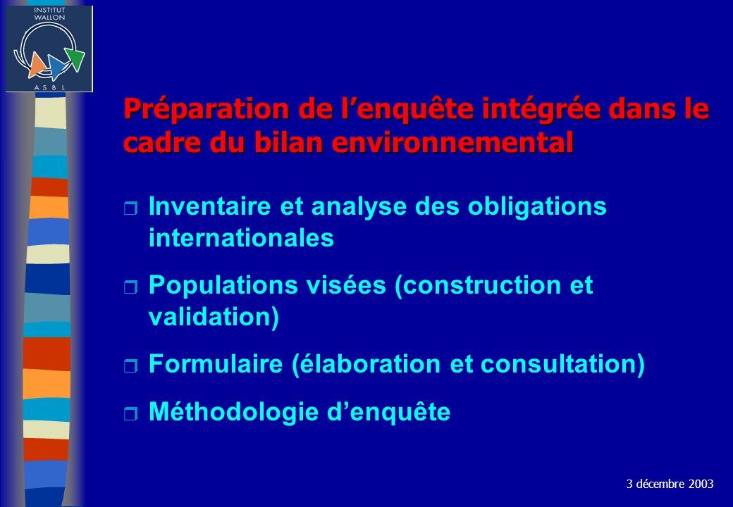Préparation de lenquête intégrée dans le cadre du bilan environnemental r Inventaire et analyse des obligations internationales r Populations visées (