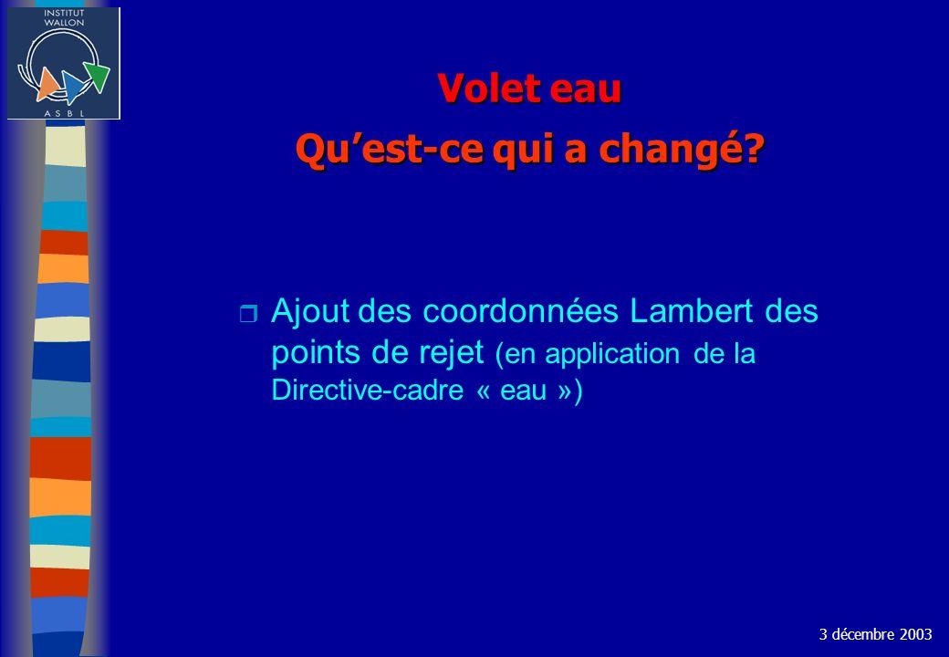 Volet eau Quest-ce qui a changé? r Ajout des coordonnées Lambert des points de rejet (en application de la Directive-cadre « eau ») 3 décembre 2003