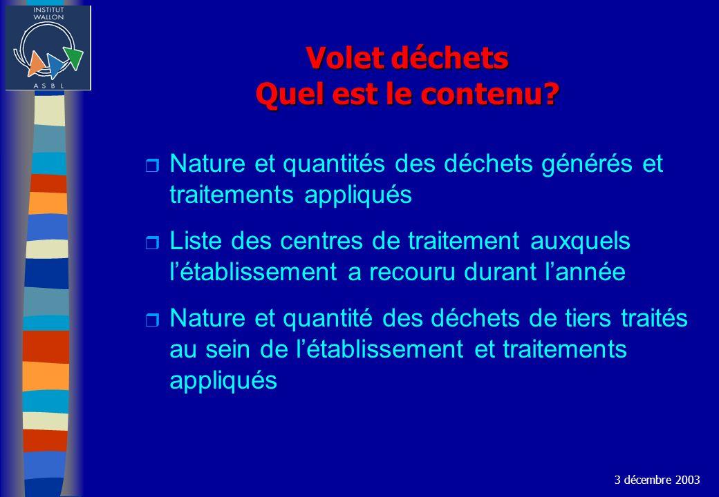 Volet déchets Quel est le contenu? r Nature et quantités des déchets générés et traitements appliqués r Liste des centres de traitement auxquels létab