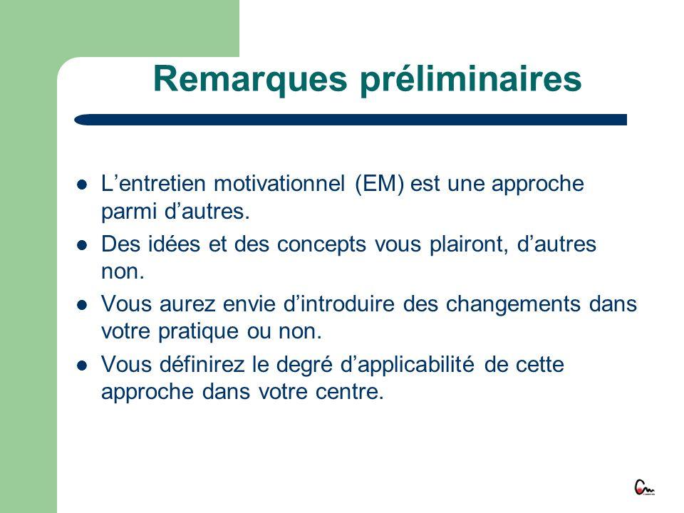 Remarques préliminaires Lentretien motivationnel (EM) est une approche parmi dautres. Des idées et des concepts vous plairont, dautres non. Vous aurez