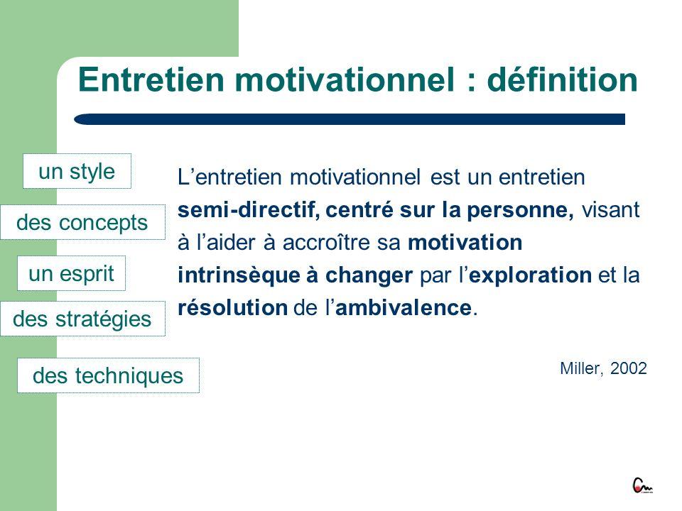 Entretien motivationnel : définition Lentretien motivationnel est un entretien semi-directif, centré sur la personne, visant à laider à accroître sa m