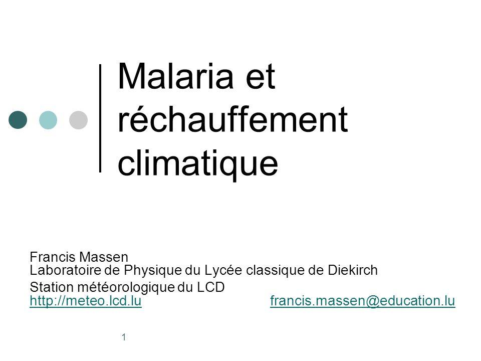 1 Malaria et réchauffement climatique Francis Massen Laboratoire de Physique du Lycée classique de Diekirch Station météorologique du LCD http://meteo