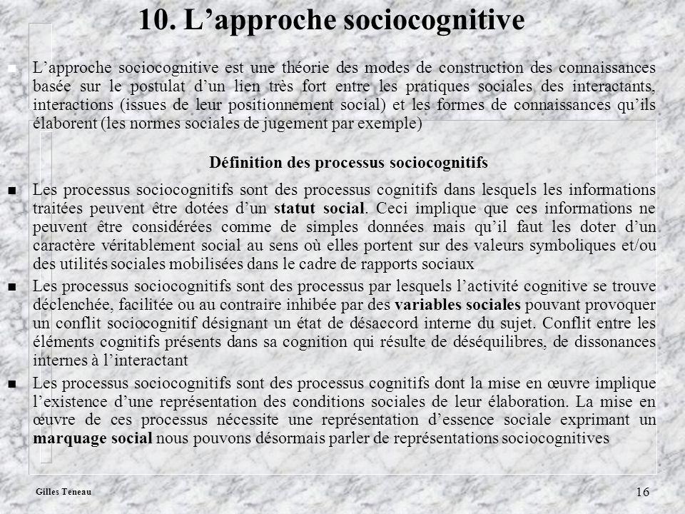 Gilles Teneau 16 10. Lapproche sociocognitive n Lapproche sociocognitive est une théorie des modes de construction des connaissances basée sur le post