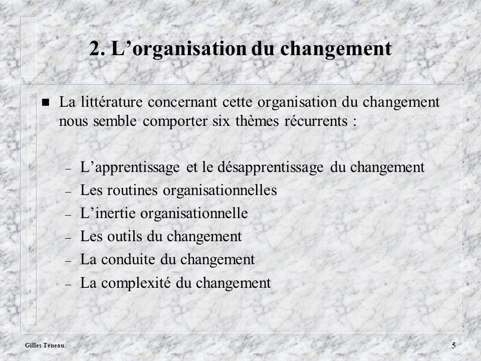 Gilles Teneau 5 2. Lorganisation du changement n La littérature concernant cette organisation du changement nous semble comporter six thèmes récurrent