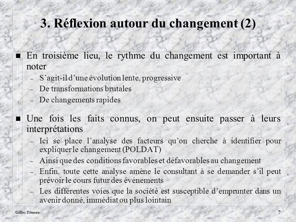 Gilles Teneau 7 3. Réflexion autour du changement (2) n En troisième lieu, le rythme du changement est important à noter – Sagit-il dune évolution len