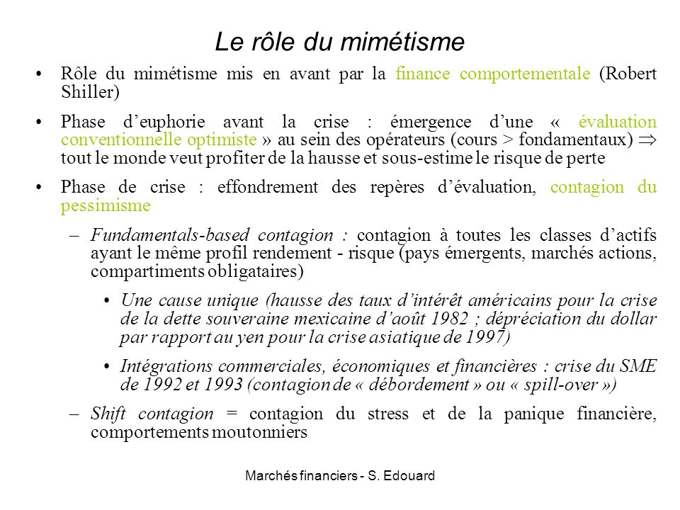 Marchés financiers - S. Edouard Le rôle du mimétisme Rôle du mimétisme mis en avant par la finance comportementale (Robert Shiller) Phase deuphorie av