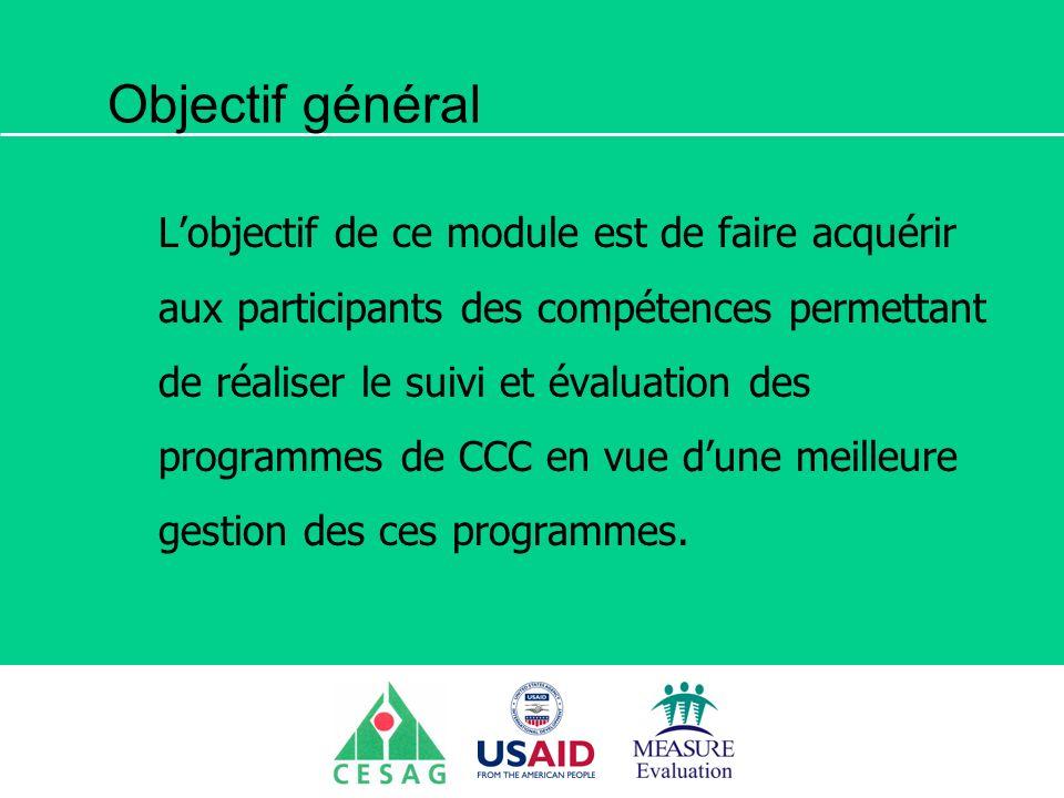 Séminaire Suivi / Evaluation des programmes de santé Dakar, Sénégal, 18 juin au 6 juillet 2007 Objectif général Lobjectif de ce module est de faire ac