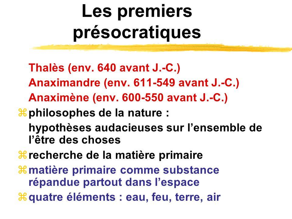Les premiers présocratiques Thalès (env. 640 avant J.-C.) Anaximandre (env. 611-549 avant J.-C.) Anaximène (env. 600-550 avant J.-C.) philosophes de l