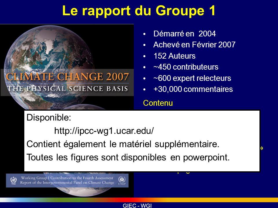 GIEC - WGI Le rapport du Groupe 1 Démarré en 2004 Achevé en Février 2007 152 Auteurs ~450 contributeurs ~600 expert relecteurs +30,000 commentaires Co