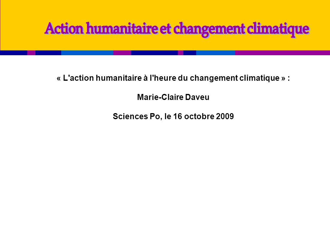 « L action humanitaire à l heure du changement climatique » : Marie-Claire Daveu Sciences Po, le 16 octobre 2009