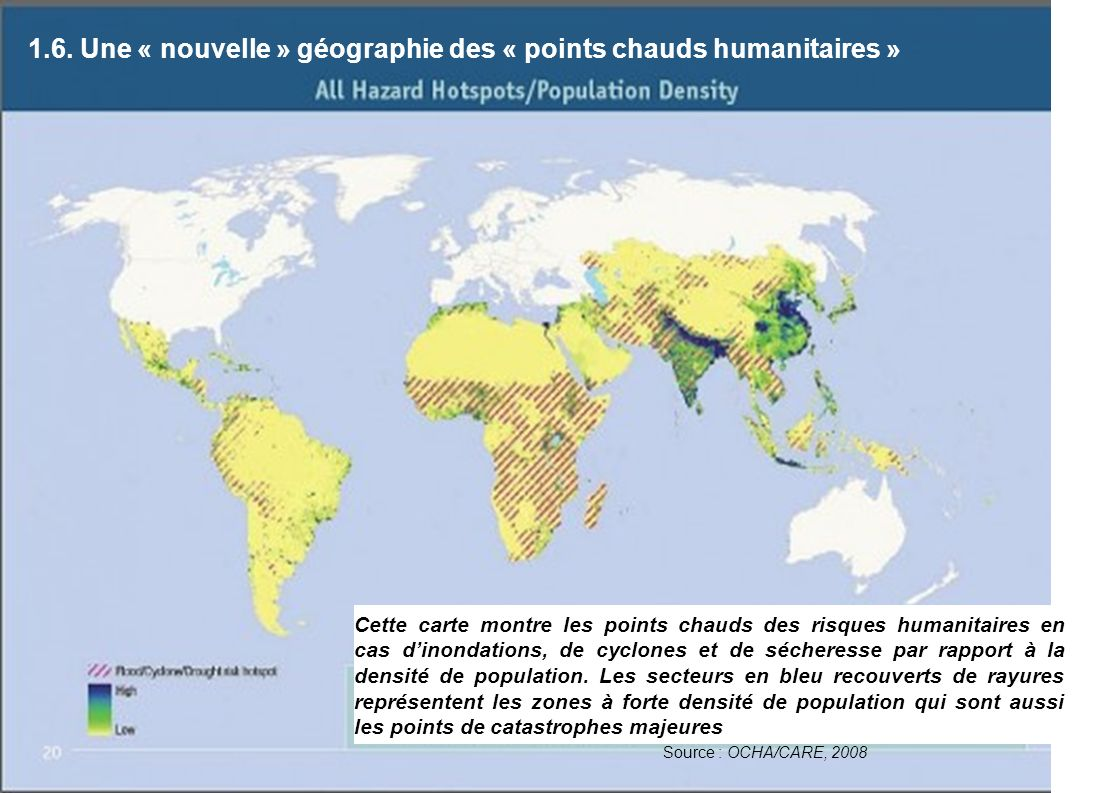 Source : OCHA/CARE, 2008 Cette carte montre les points chauds des risques humanitaires en cas dinondations, de cyclones et de sécheresse par rapport à la densité de population.