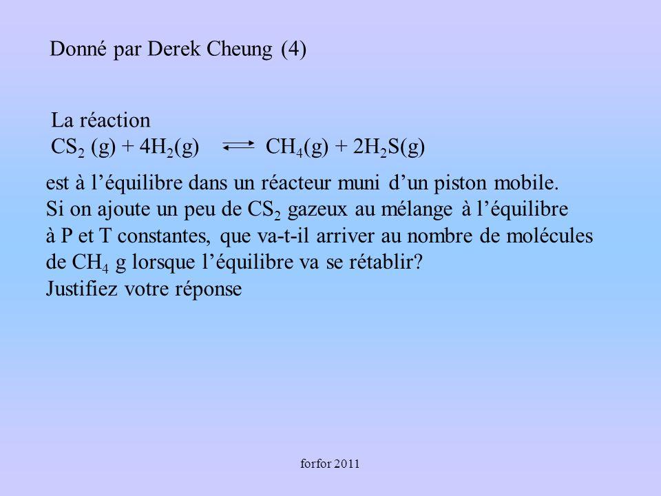 forfor 2011 Donné par Derek Cheung (4) est à léquilibre dans un réacteur muni dun piston mobile. Si on ajoute un peu de CS 2 gazeux au mélange à léqui