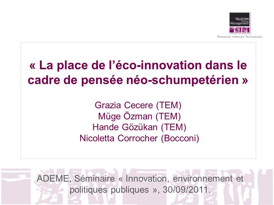 « La place de léco-innovation dans le cadre de pensée néo-schumpetérien » Grazia Cecere (TEM) Müge Özman (TEM) Hande Gözükan (TEM) Nicoletta Corrocher