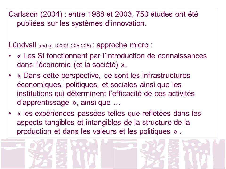 Carlsson (2004) : entre 1988 et 2003, 750 études ont été publiées sur les systèmes dinnovation. Lündvall and al. (2002: 225-226) : approche micro : «
