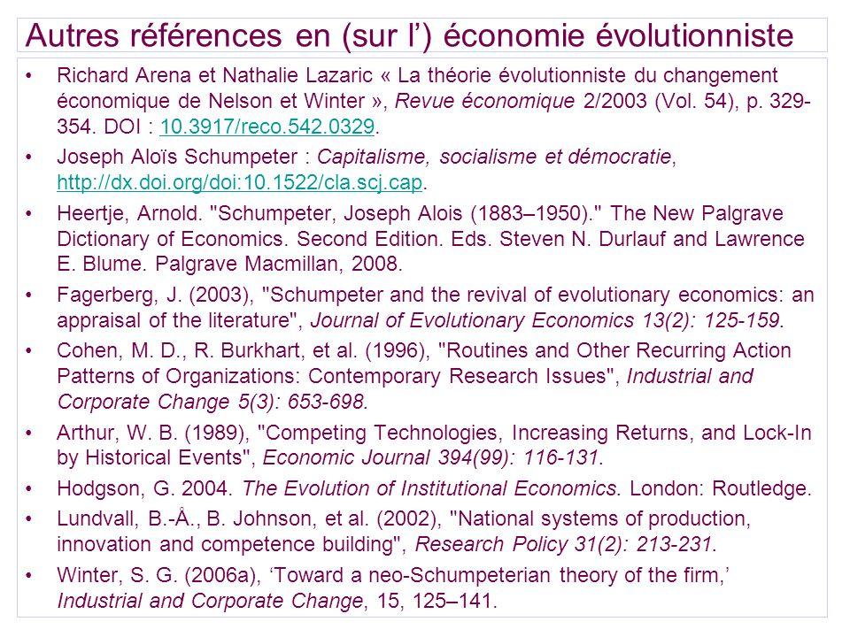 Autres références en (sur l) économie évolutionniste Richard Arena et Nathalie Lazaric « La théorie évolutionniste du changement économique de Nelson
