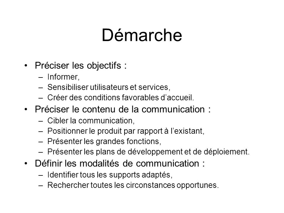 Démarche Préciser les objectifs : –Informer, –Sensibiliser utilisateurs et services, –Créer des conditions favorables daccueil. Préciser le contenu de