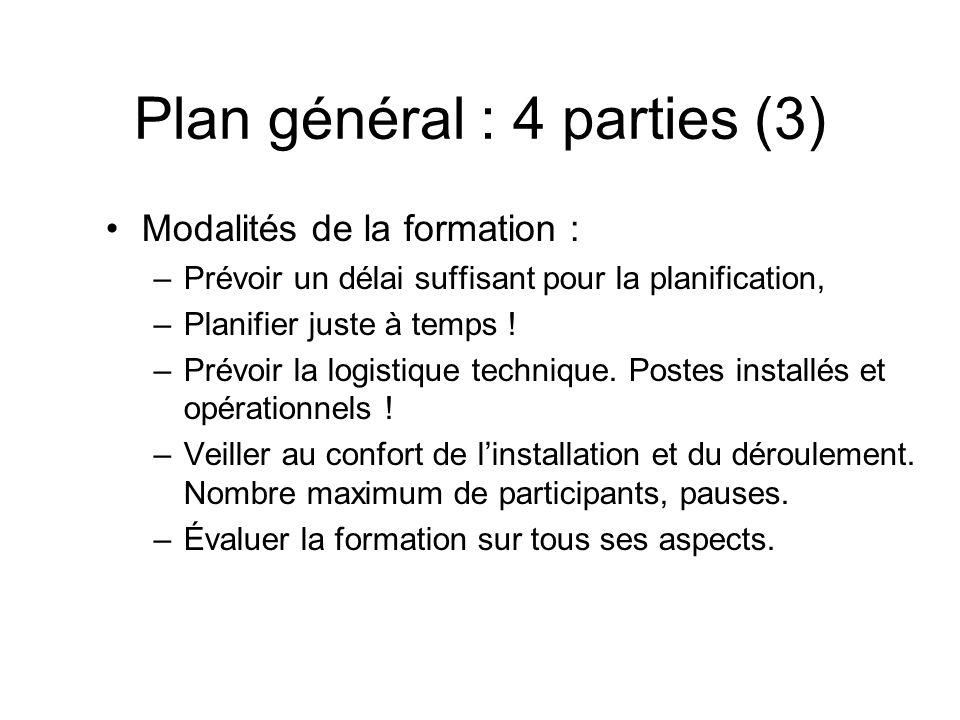 Plan général : 4 parties (3) Modalités de la formation : –Prévoir un délai suffisant pour la planification, –Planifier juste à temps ! –Prévoir la log