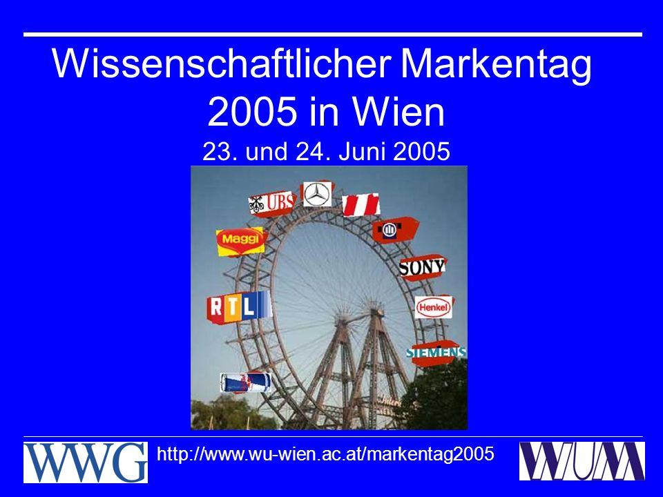 Wissenschaftlicher Markentag 2005 in Wien 23. und 24. Juni 2005 http://www.wu-wien.ac.at/markentag2005
