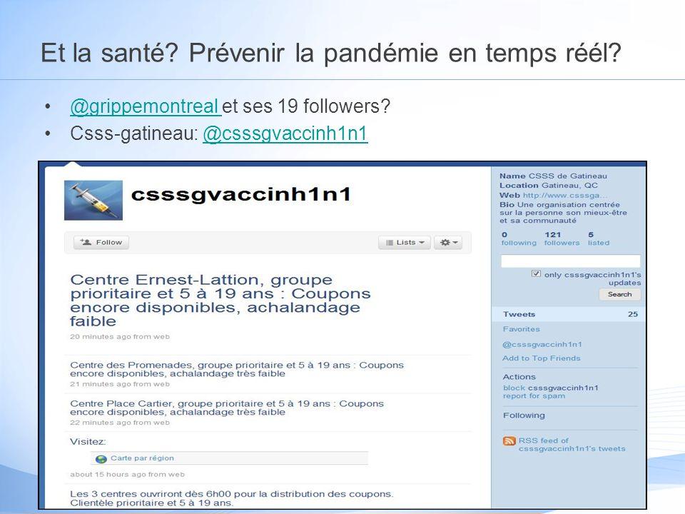 Et la santé? Prévenir la pandémie en temps réél? @grippemontreal et ses 19 followers?@grippemontreal Csss-gatineau: @csssgvaccinh1n1@csssgvaccinh1n1