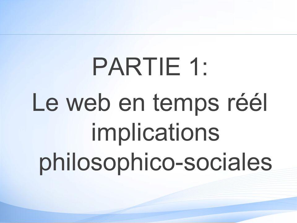 PARTIE 1: Le web en temps réél implications philosophico-sociales
