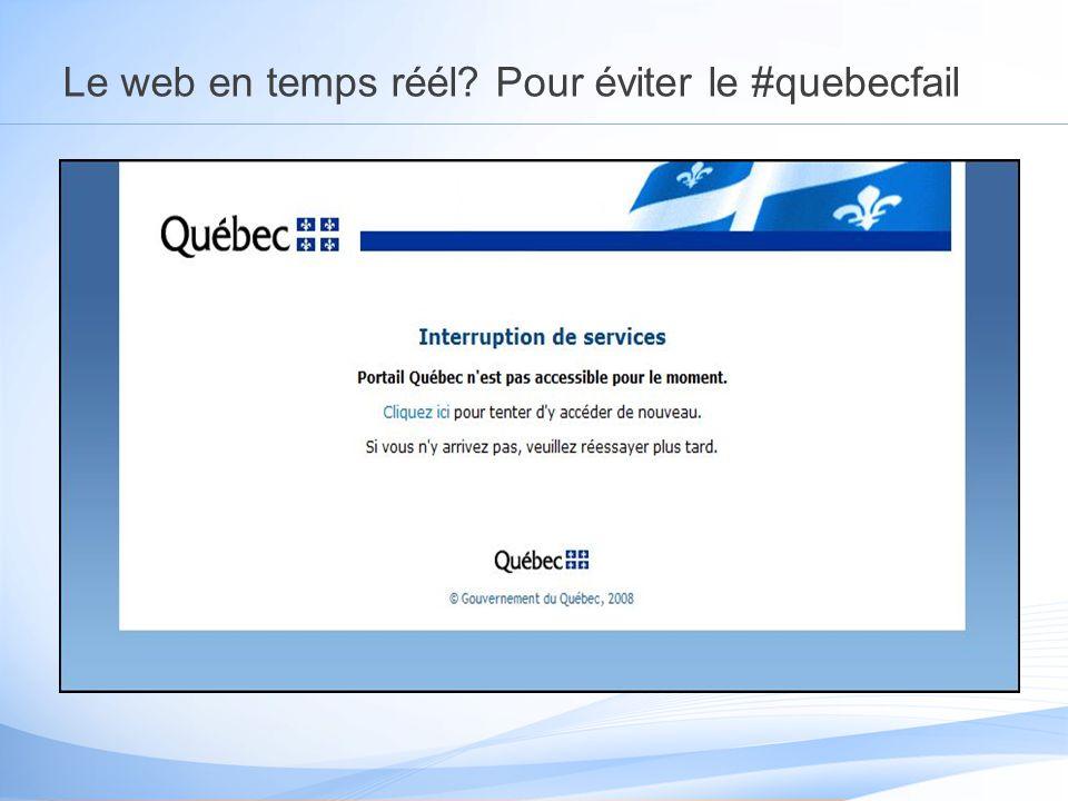 Le web en temps réél Pour éviter le #quebecfail