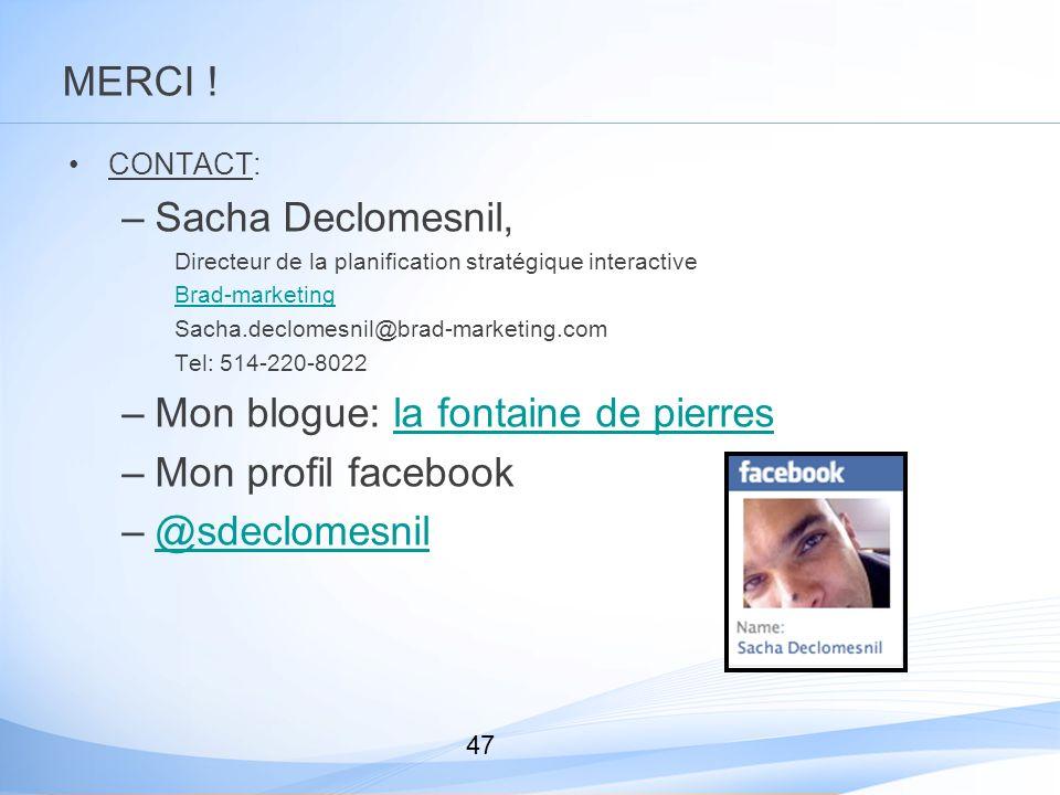 47 MERCI ! CONTACT: –Sacha Declomesnil, Directeur de la planification stratégique interactive Brad-marketing Sacha.declomesnil@brad-marketing.com Tel: