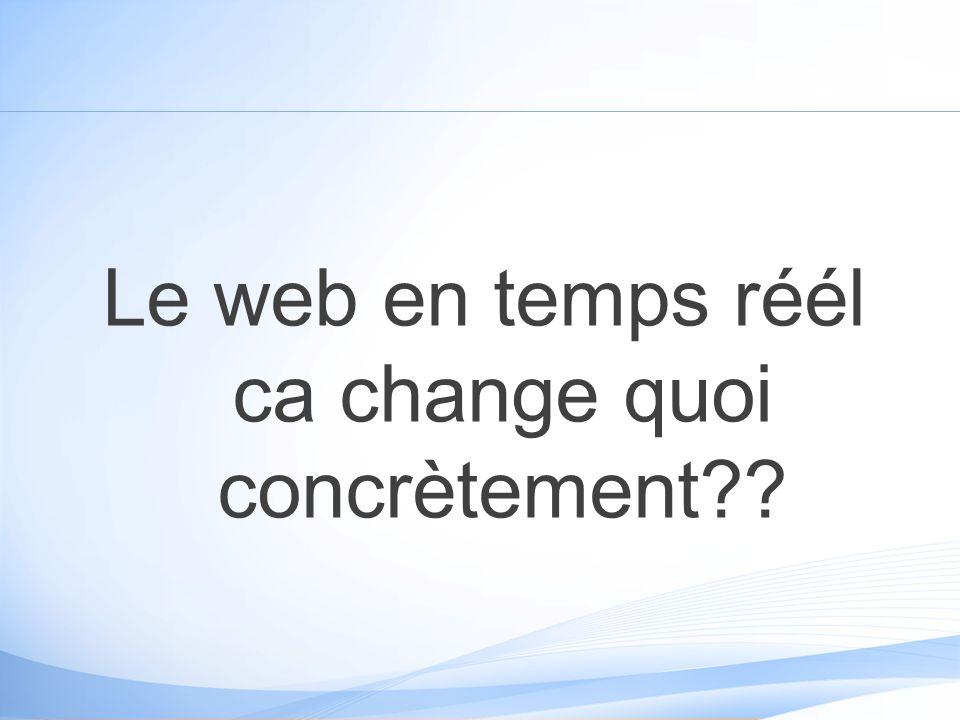 Le web en temps réél ca change quoi concrètement??