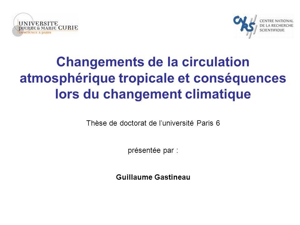 Changements de la circulation atmosphérique tropicale et conséquences lors du changement climatique Thèse de doctorat de luniversité Paris 6 présentée par : Guillaume Gastineau