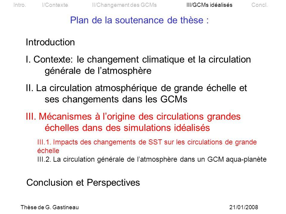 Thèse de G.Gastineau21/01/2008 Intro. I/Contexte II/Changement des GCMs III/GCMs idéalisés Concl.