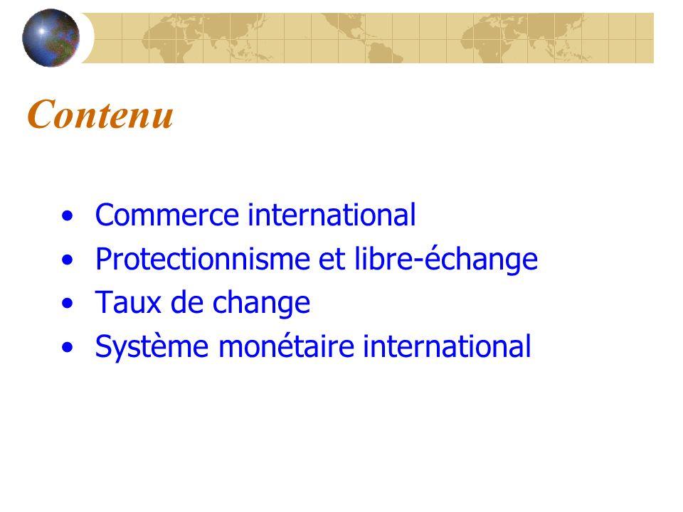Contenu Commerce international Protectionnisme et libre-échange Taux de change Système monétaire international