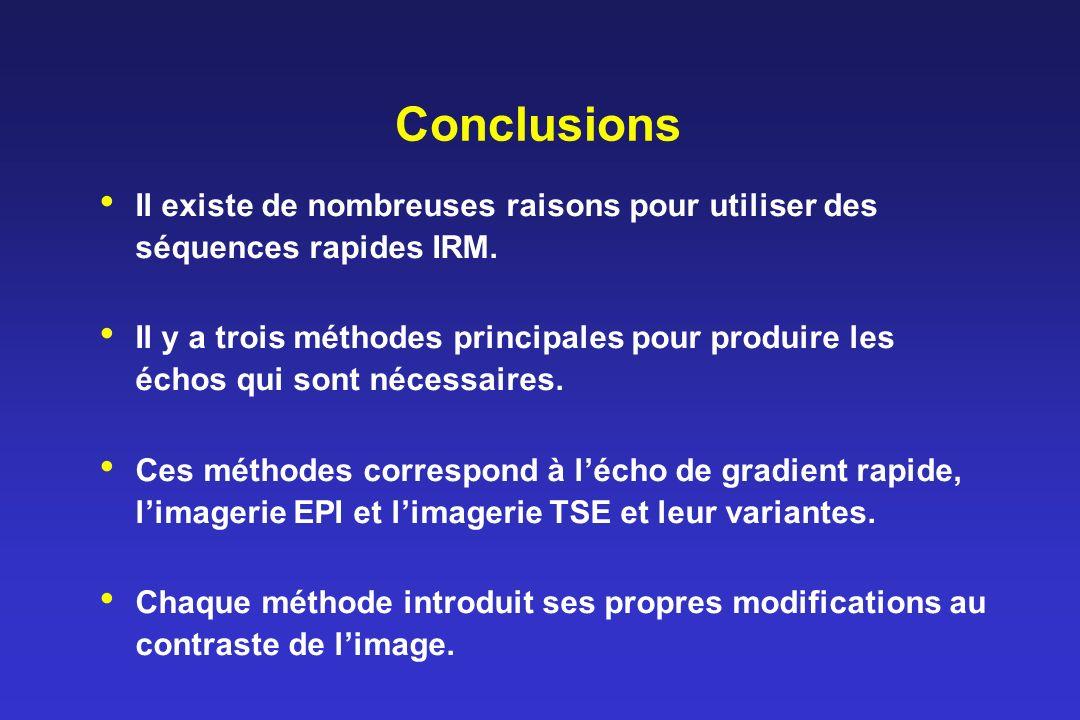 Conclusions Il existe de nombreuses raisons pour utiliser des séquences rapides IRM.
