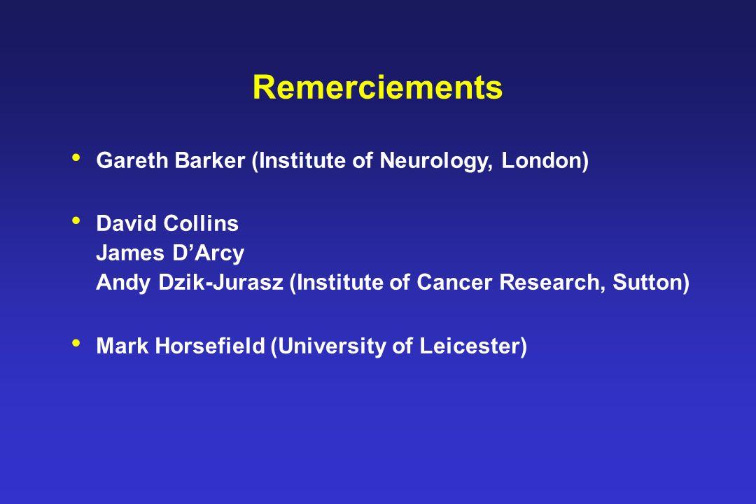 Remerciements Gareth Barker (Institute of Neurology, London) David Collins James DArcy Andy Dzik-Jurasz (Institute of Cancer Research, Sutton) Mark Horsefield (University of Leicester)