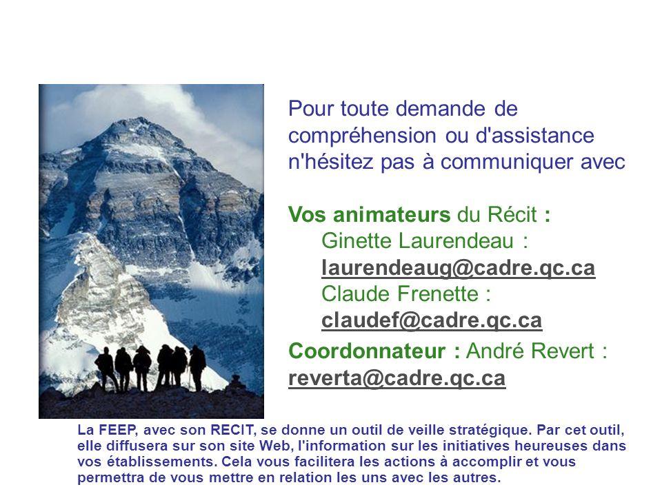 Pour toute demande de compréhension ou d assistance n hésitez pas à communiquer avec Vos animateurs du Récit : Ginette Laurendeau : laurendeaug@cadre.qc.ca laurendeaug@cadre.qc.ca Claude Frenette : claudef@cadre.qc.ca claudef@cadre.qc.ca Coordonnateur : André Revert : reverta@cadre.qc.ca reverta@cadre.qc.ca La FEEP, avec son RECIT, se donne un outil de veille stratégique.