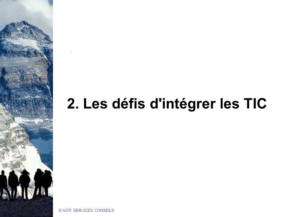 © AGTI SERVICES CONSEILS 2. Les défis d intégrer les TIC.